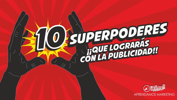 10 superpoderes ¡¡qué lograrás con la publicidad!!