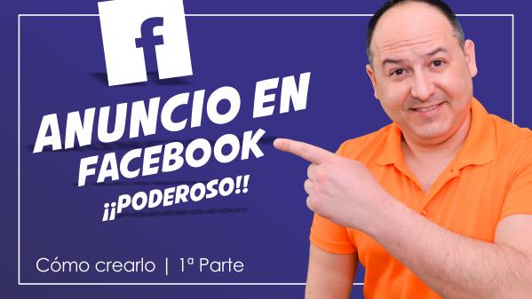 Cómo crear un anuncio en Facebook ¡¡PODEROSO!! Primera parte.