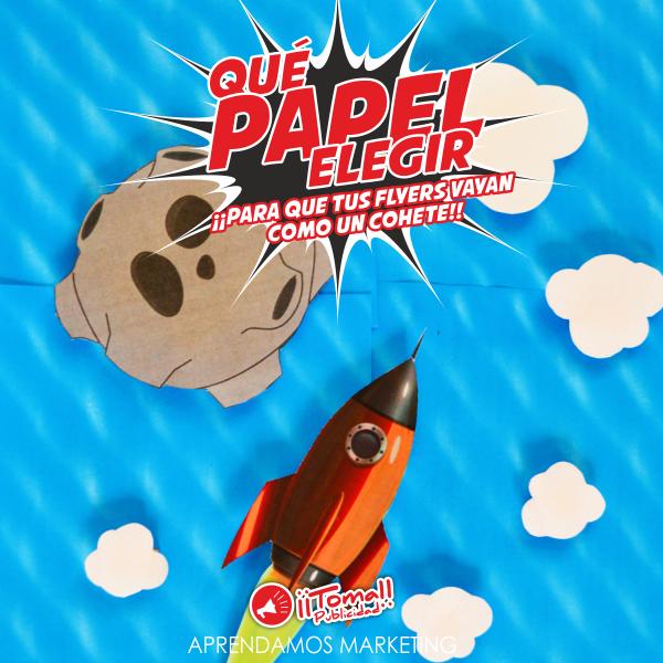 Qué papel elegir ¡¡para que tus flyers vayan como un cohete!!